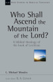 Who Shall Ascend the Mountain of the Lord? A Biblical Theology of the Book of Leviticus (Morales)
