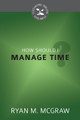 How Should I Manage Time? - Cultivating Biblical Godliness Series (McGraw)