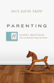 Parenting: 14 Gospel Principles That Can Radically Change Your Family (Tripp)