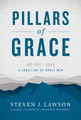 Pillars of Grace:  AD 100 - AD 1564 -- A Long Line of Godly Men (Lawson)
