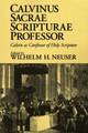 Calvinus Sacrae Scripturae Professor (Calvin as Confessor of Holy Scripture) (Westminster Discount) (Neuser)