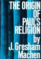 The Origin of Paul's Religion (Westminster Discount) (Machen)
