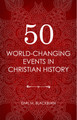 50 World-Changing Events in Christian History (Blackburn)