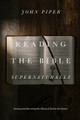Reading the Bible Supernaturally: Seeing and Savoring the Glory of God in Scripture (Piper)