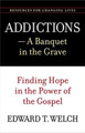 Addictions: A Banquet in the Grave (Welch)