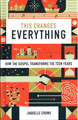 This Changes Everything: How the Gospel Transforms the Teen Years (Crowe)