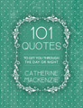 101 Quotes to get You Through the Day or Night (Mackenzie)