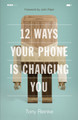 12 Ways Your Phone is Changing You (Reinke)