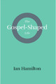The Gospel Shaped Life (Hamilton)