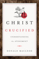 Christ Crucified: Understanding the Atonement (Macleod)