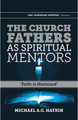 The Church Fathers as Spiritual Mentors (Haykin)