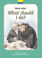 Martin Luther: What Should I Do? (Mackenzie)
