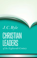 Christian Leaders of the Eighteenth Century New Edition (Ryle)