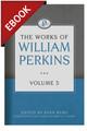 The Works of William Perkins: Volume 5 -EBOOK