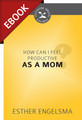 How Can I Feel Productive as a Mom? (Cultivating Biblical Godliness Series) - EBOOK (Engelsma)