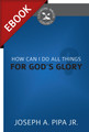 How Can I Do All Things For God's Glory? (Cultivating Biblical Godliness Series) - EBOOK (Pipa)