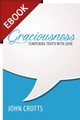 Graciousness: Tempering Truth With Love (Crotts) -EBOOK