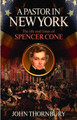 A Pastor in New York: The Life and Times of Spencer Cone (Thornbury)