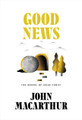 Good News: The Gospel of Jesus Christ (MacArthur)