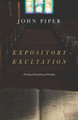 Expository Exultation: Christian Preaching as Worship (Piper)