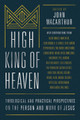 High King of Heaven: Theological and Practical Perspectives on the Person and Work of Jesus (MacArthur)