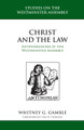 Christ and the Law: Antinomianism at the Westminster Assembly (Gamble)