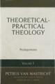 Theoretical-Practical Theology Volume 1: Prolegomena (van Mastricht)