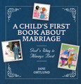 A Child's First Book About Marriage: God's Way is Always Best (Ortlund)
