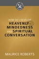 How Do I Develop Heavenly-Mindedness and Spiritual Conversation? - Cultivating Biblical Godliness Series (Roberts)