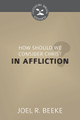 How Should We Consider Christ in Affliction? - Cultivating Biblical Godliness Series (Beeke)