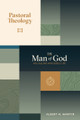 Pastoral Theology, Vol. 1 - The Man of God: His Calling and Godly Life (Martin)