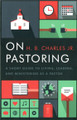 On Pastoring: A Short Guide to Living, Leading and Ministering as a Pastor (Charles) (NS-CL)