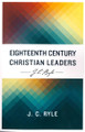 Eighteenth Century Christian Leaders (Evangelical Press) (Ryle)
