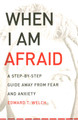 When I Am Afraid: A Step-by-Step Guide away from Fear and Anxiety (Welch)
