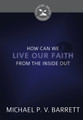 How Can We Live Our Faith From the Inside Out? (Barrett)