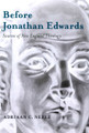 Before Jonathan Edwards: Sources of New England Theology (Neele)