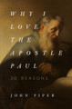 Why I Love the Apostle Paul: 30 Reasons (Piper)