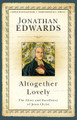 Altogether Lovely: The Glory and Excellency of Jesus Christ (Edwards)