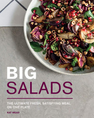 Big Salads: The Ultimate Fresh, Satisfying Meal, On One Plate