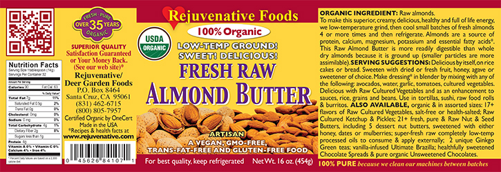 Fresh Raw Rejuvenative Foods Label Organic Almond Butter made by grinding Almonds 2-3 times at lowtemp to keep almonds raw and nutrition benefits high