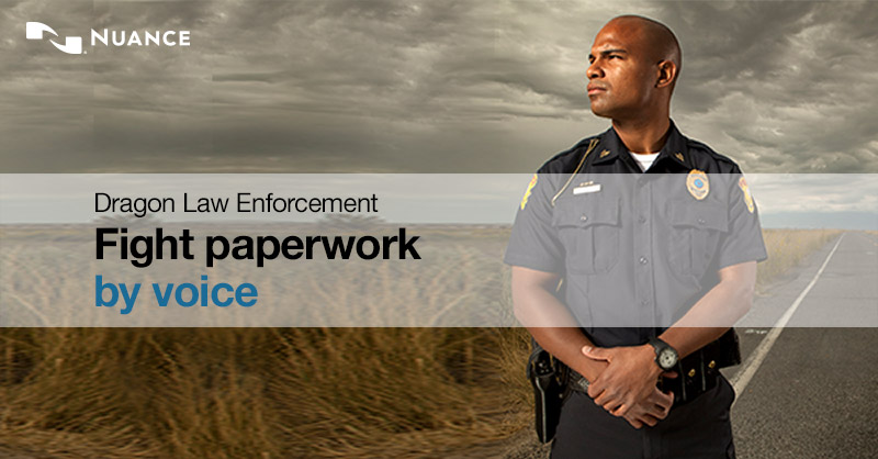 Dragon Law Enforcement for incident reporting and documentation Dragon Law Enforcement speech recognition solution.