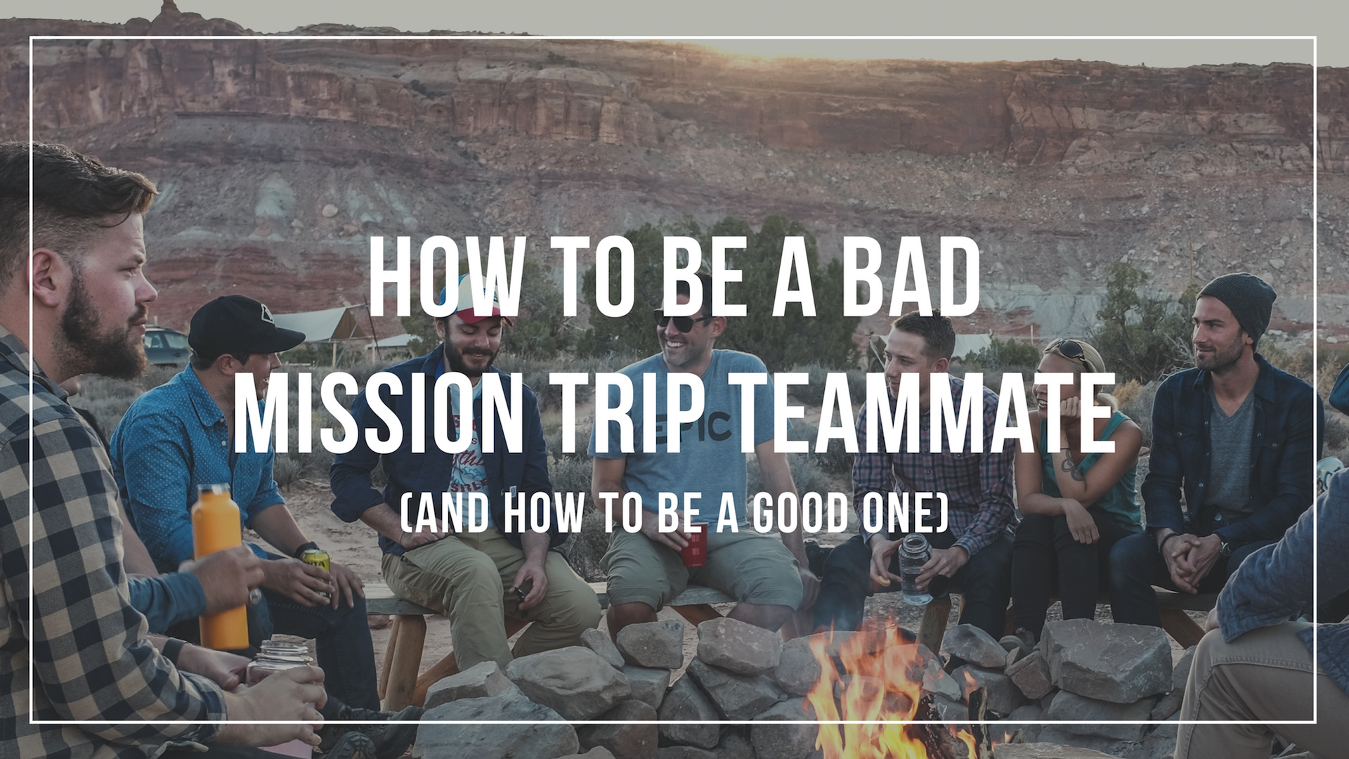 How to be a bad mission trip teammate (and how to be a good one)