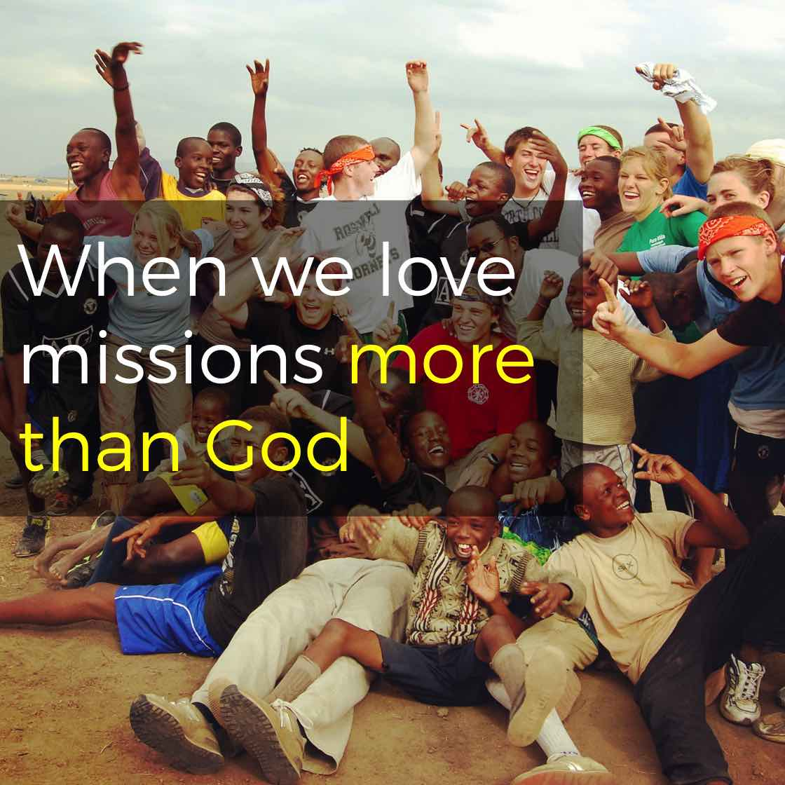 Episode 29: When we love missions more than God