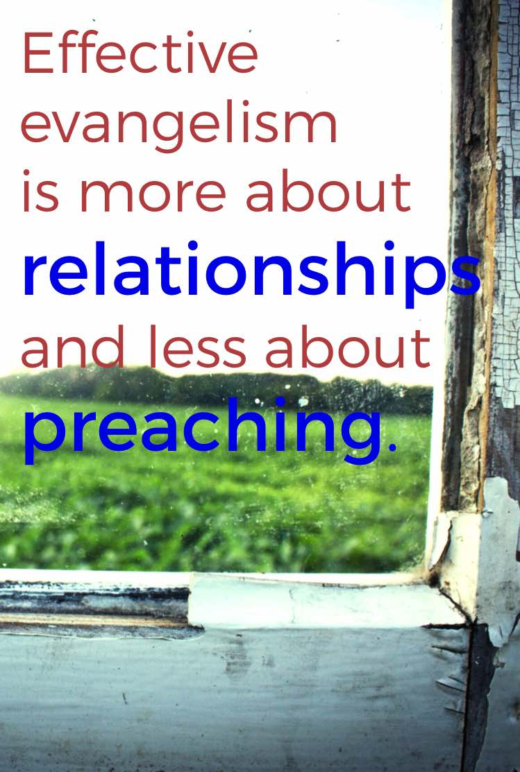 Effective evangelism is more about relationships and less about preaching.