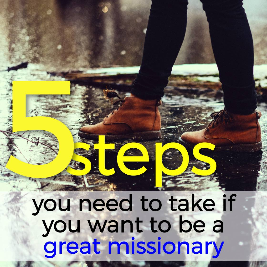 5 Steps you need to take if you want to be a great missionary