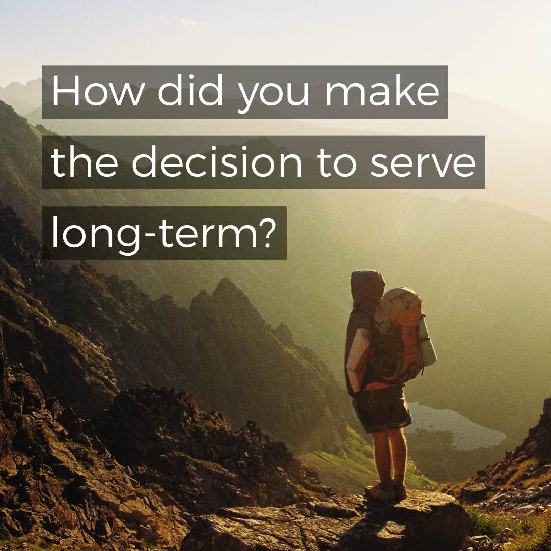 How did you make the decision to serve long-term?