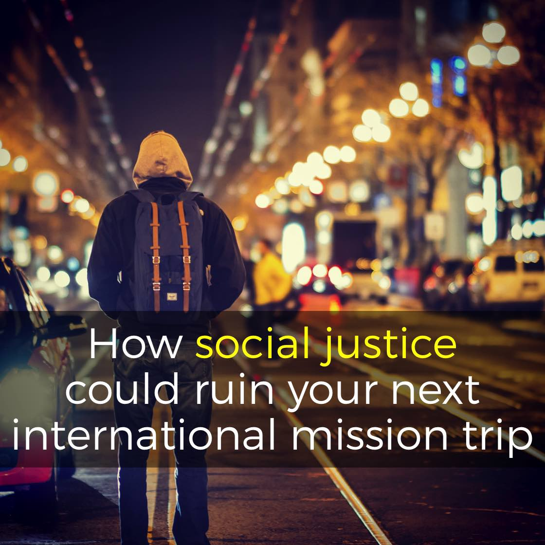 How social justice could ruin your next international mission trip