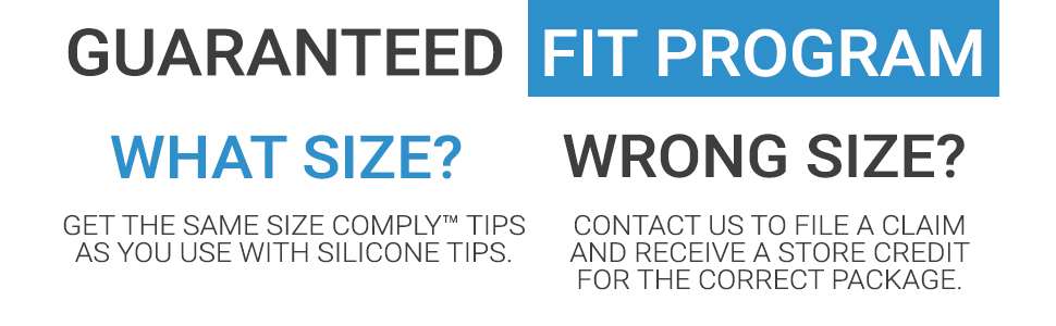 Did you accidentally order the wrong size Comply tip? Not to worry, we have you covered! Simply contact our support team either via our website, or by emailing support@complyfoam.com, and let us know that you ordered the wrong size. We will make it right for you by providing you with a new set of tips of a different size!