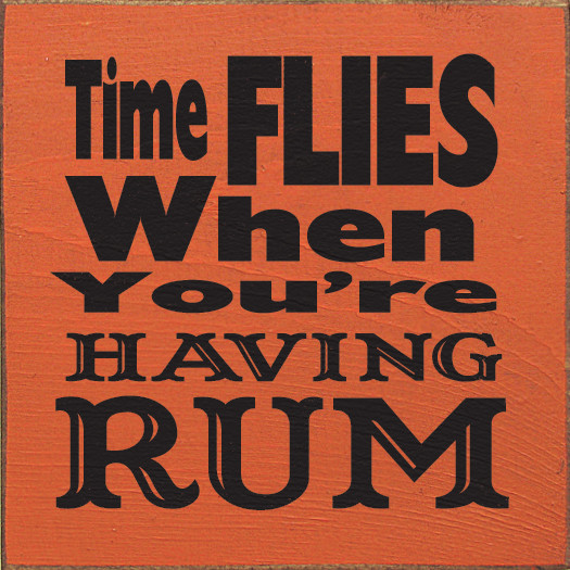 Time Flies When You Re Having Fun Quote: Time Flies When You're Having Rum