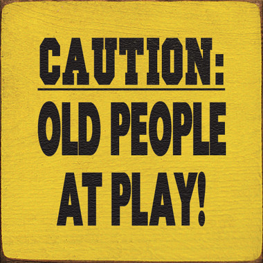 Caution Old People At Play